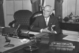 "Harry Truman, ""the buck stops here"""